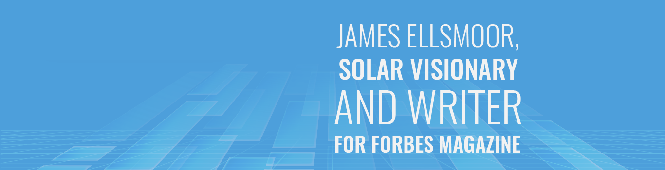 James Ellsmoor, Solar Visionary and Writer for Forbes Magazine